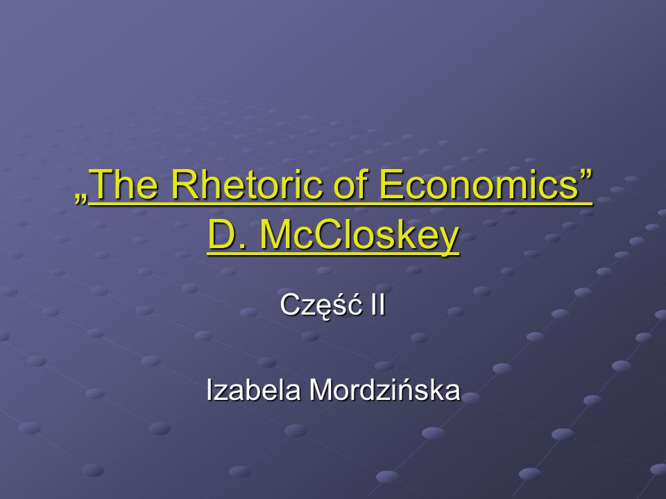 The Rhetoric of Economics D. McCloskey The Rhetoric of Economics D.