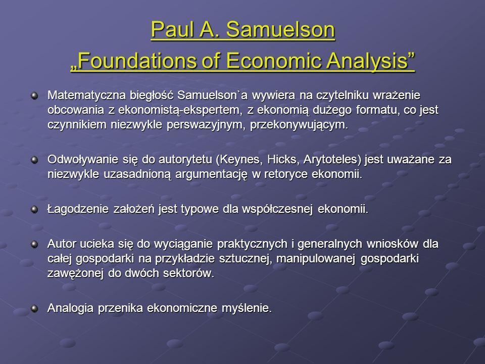 Paul A. SamuelsonFoundations of Economic Analysis Matematyczna biegłość Samuelson`a wywiera na czytelniku wrażenie obcowania z ekonomistą-ekspertem, z