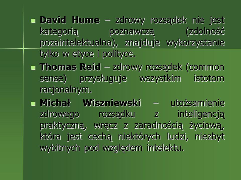 David Hume – zdrowy rozsądek nie jest kategorią poznawczą (zdolność pozaintelektualna), znajduje wykorzystanie tylko w etyce i polityce. David Hume –