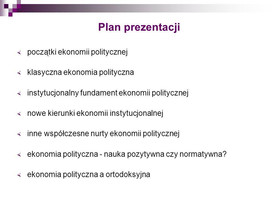Plan prezentacji początki ekonomii politycznej klasyczna ekonomia polityczna instytucjonalny fundament ekonomii politycznej nowe kierunki ekonomii ins