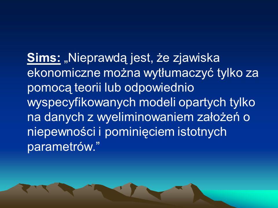 Sims: Nieprawdą jest, że zjawiska ekonomiczne można wytłumaczyć tylko za pomocą teorii lub odpowiednio wyspecyfikowanych modeli opartych tylko na danych z wyeliminowaniem założeń o niepewności i pominięciem istotnych parametrów.