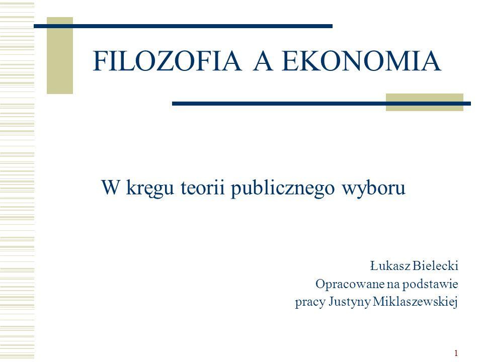 1 FILOZOFIA A EKONOMIA W kręgu teorii publicznego wyboru Łukasz Bielecki Opracowane na podstawie pracy Justyny Miklaszewskiej