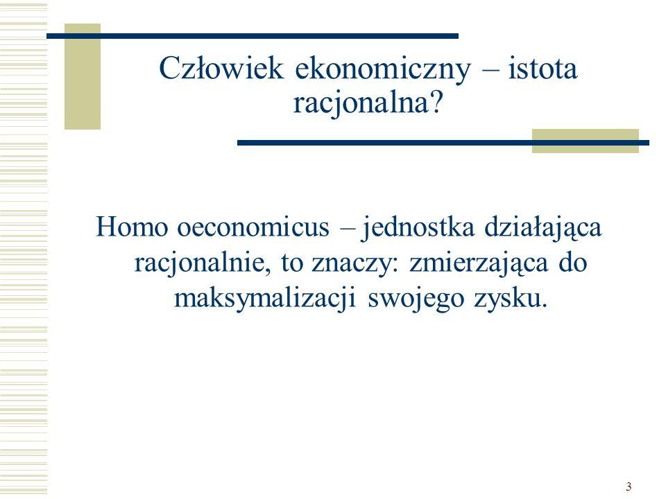 3 Człowiek ekonomiczny – istota racjonalna? Homo oeconomicus – jednostka działająca racjonalnie, to znaczy: zmierzająca do maksymalizacji swojego zysk
