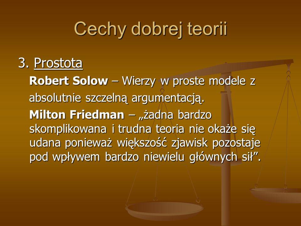 Cechy dobrej teorii 3. Prostota Robert Solow – Wierzy w proste modele z Robert Solow – Wierzy w proste modele z absolutnie szczelną argumentacją. abso
