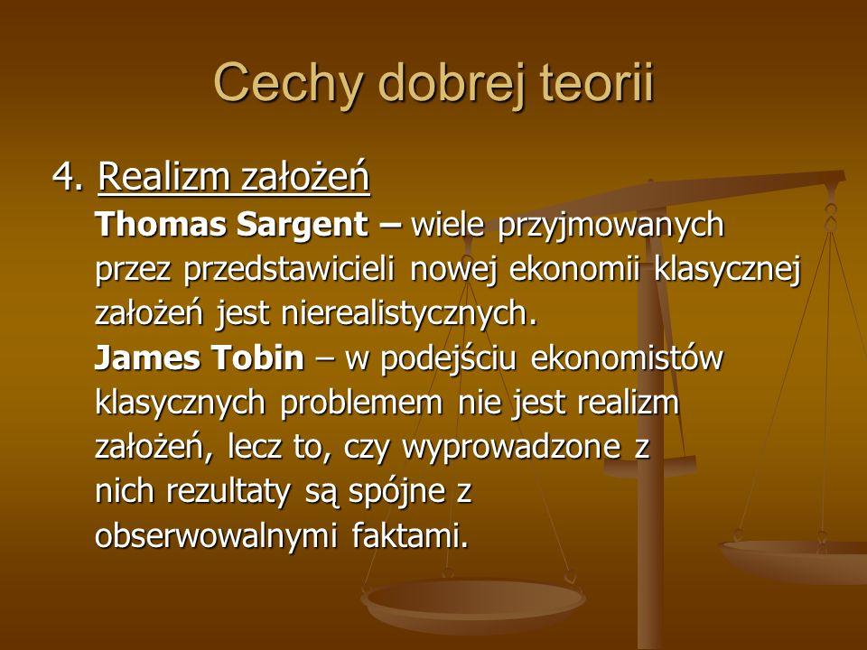 Cechy dobrej teorii 4. Realizm założeń Thomas Sargent – wiele przyjmowanych Thomas Sargent – wiele przyjmowanych przez przedstawicieli nowej ekonomii