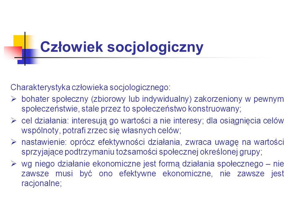Człowiek socjologiczny Charakterystyka człowieka socjologicznego: bohater społeczny (zbiorowy lub indywidualny) zakorzeniony w pewnym społeczeństwie,