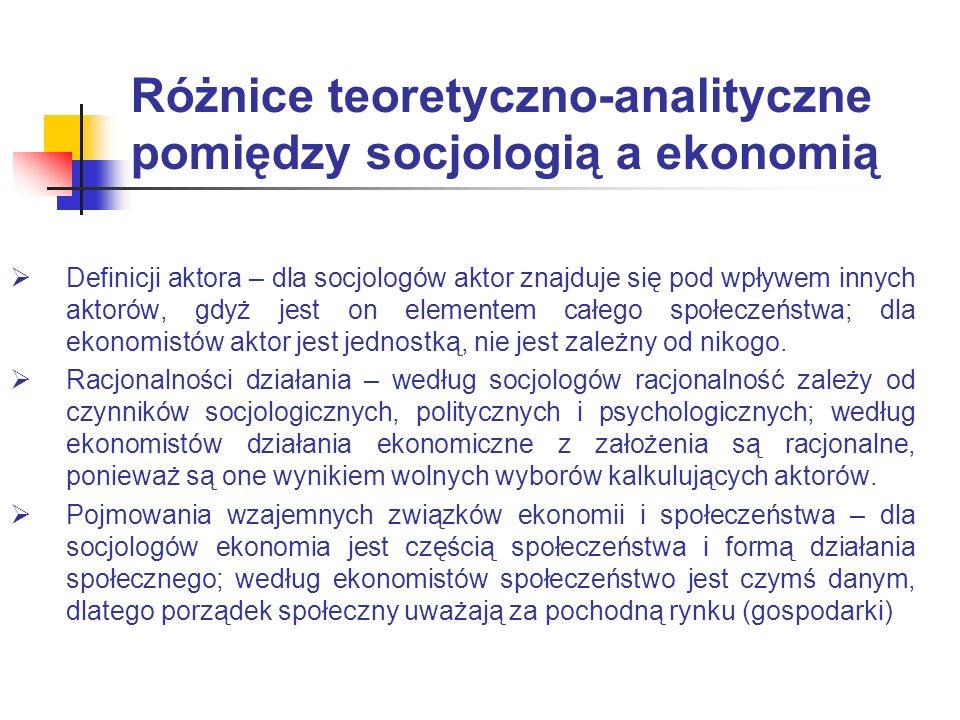 Różnice teoretyczno-analityczne pomiędzy socjologią a ekonomią Definicji aktora – dla socjologów aktor znajduje się pod wpływem innych aktorów, gdyż j