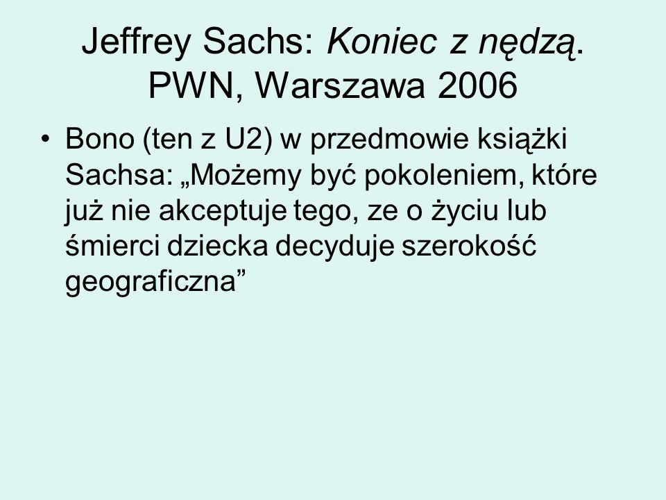 Jeffrey Sachs: Koniec z nędzą. PWN, Warszawa 2006 Bono (ten z U2) w przedmowie książki Sachsa: Możemy być pokoleniem, które już nie akceptuje tego, ze