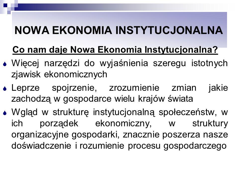 NOWA EKONOMIA INSTYTUCJONALNA Co nam daje Nowa Ekonomia Instytucjonalna? Więcej narzędzi do wyjaśnienia szeregu istotnych zjawisk ekonomicznych Leprze