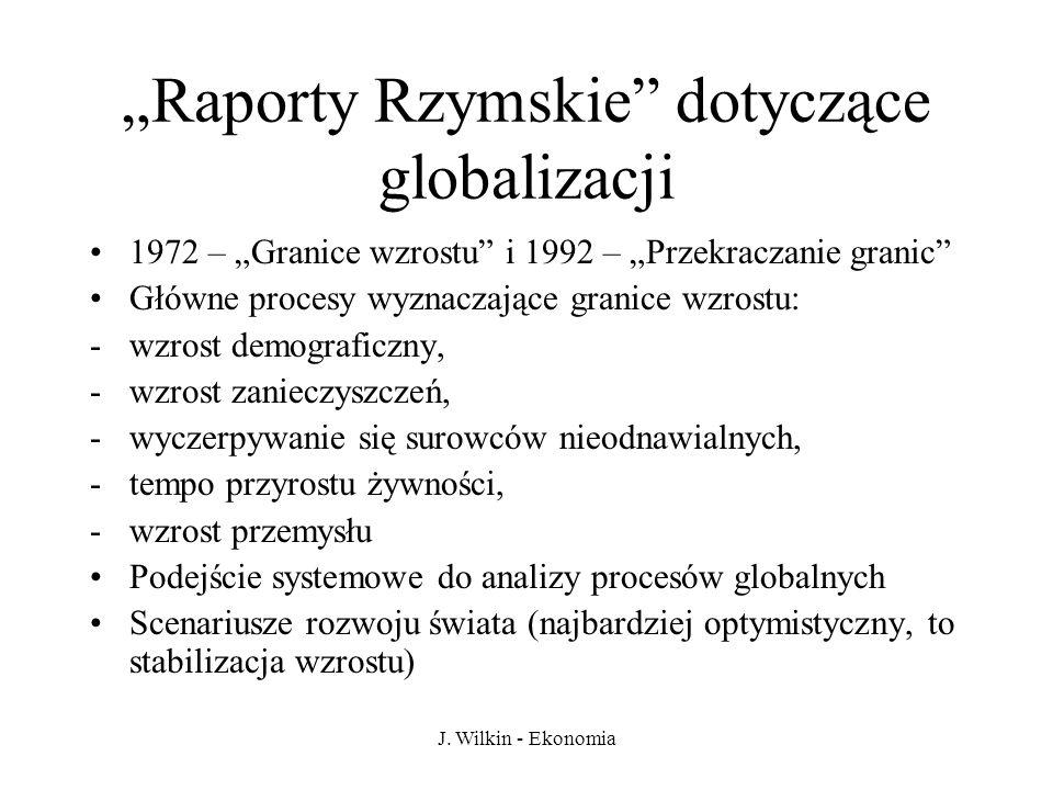 J. Wilkin - Ekonomia Raporty Rzymskie dotyczące globalizacji 1972 – Granice wzrostu i 1992 – Przekraczanie granic Główne procesy wyznaczające granice