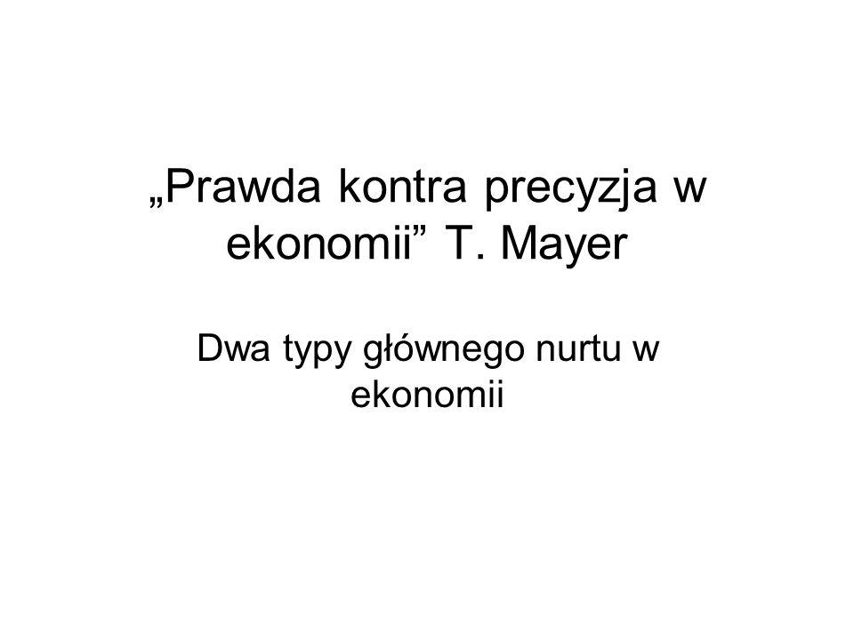 Prawda kontra precyzja w ekonomii T. Mayer Dwa typy głównego nurtu w ekonomii