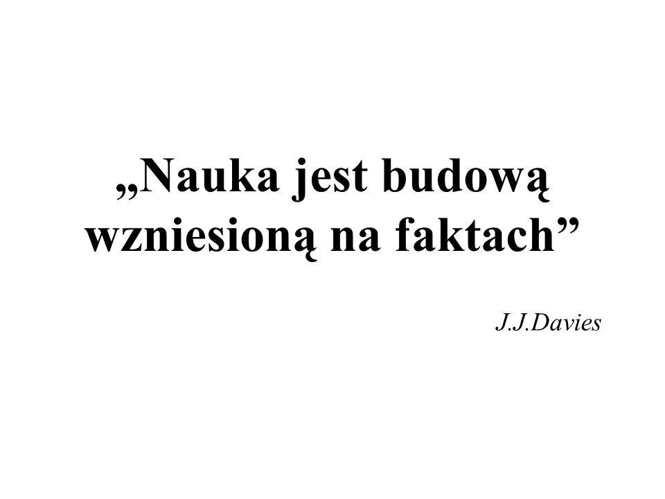 Nauka jest budową wzniesioną na faktach J.J.Davies