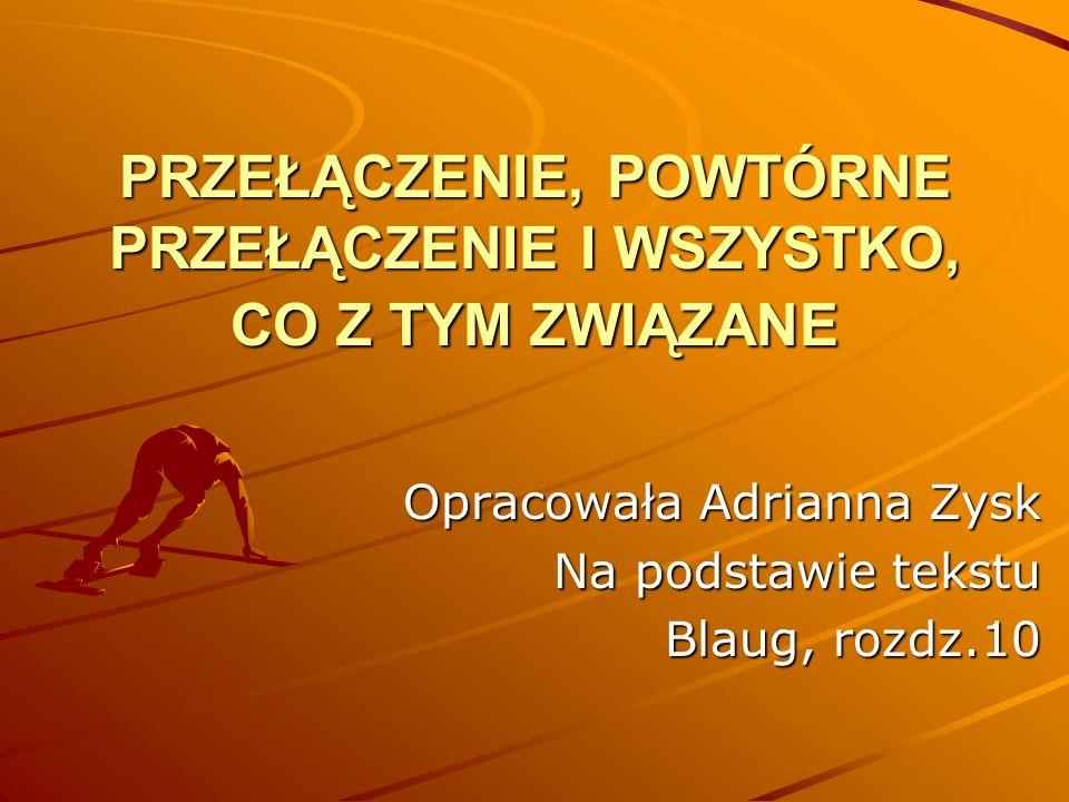 PRZEŁĄCZENIE, POWTÓRNE PRZEŁĄCZENIE I WSZYSTKO, CO Z TYM ZWIĄZANE Opracowała Adrianna Zysk Na podstawie tekstu Blaug, rozdz.10
