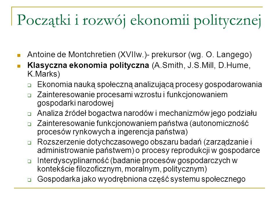 Początki i rozwój ekonomii politycznej Antoine de Montchretien (XVIIw.)- prekursor (wg. O. Langego) Klasyczna ekonomia polityczna (A.Smith, J.S.Mill,