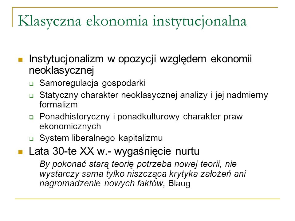 Klasyczna ekonomia instytucjonalna Instytucjonalizm w opozycji względem ekonomii neoklasycznej Samoregulacja gospodarki Statyczny charakter neoklasycz