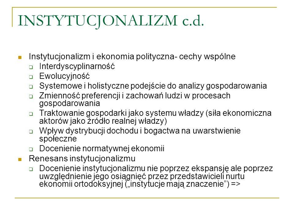 INSTYTUCJONALIZM c.d. Instytucjonalizm i ekonomia polityczna- cechy wspólne Interdyscyplinarność Ewolucyjność Systemowe i holistyczne podejście do ana