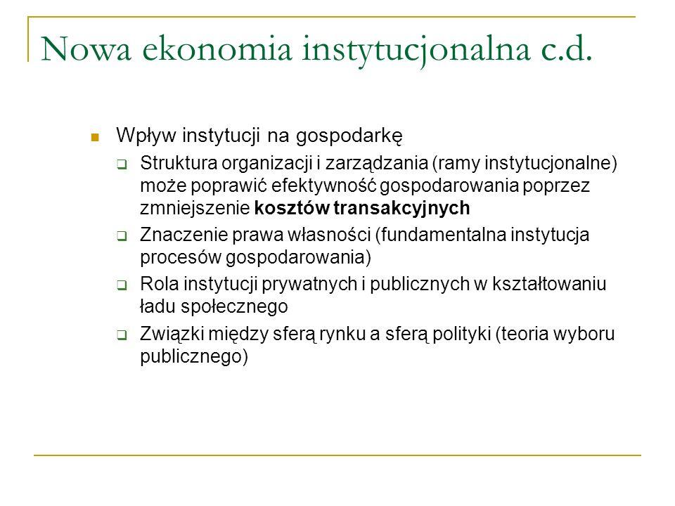 N owa ekonomia instytucjonalna c.d. Wpływ instytucji na gospodarkę Struktura organizacji i zarządzania (ramy instytucjonalne) może poprawić efektywnoś