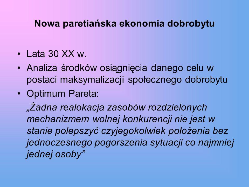 Nowa paretiańska ekonomia dobrobytu Lata 30 XX w. Analiza środków osiągnięcia danego celu w postaci maksymalizacji społecznego dobrobytu Optimum Paret