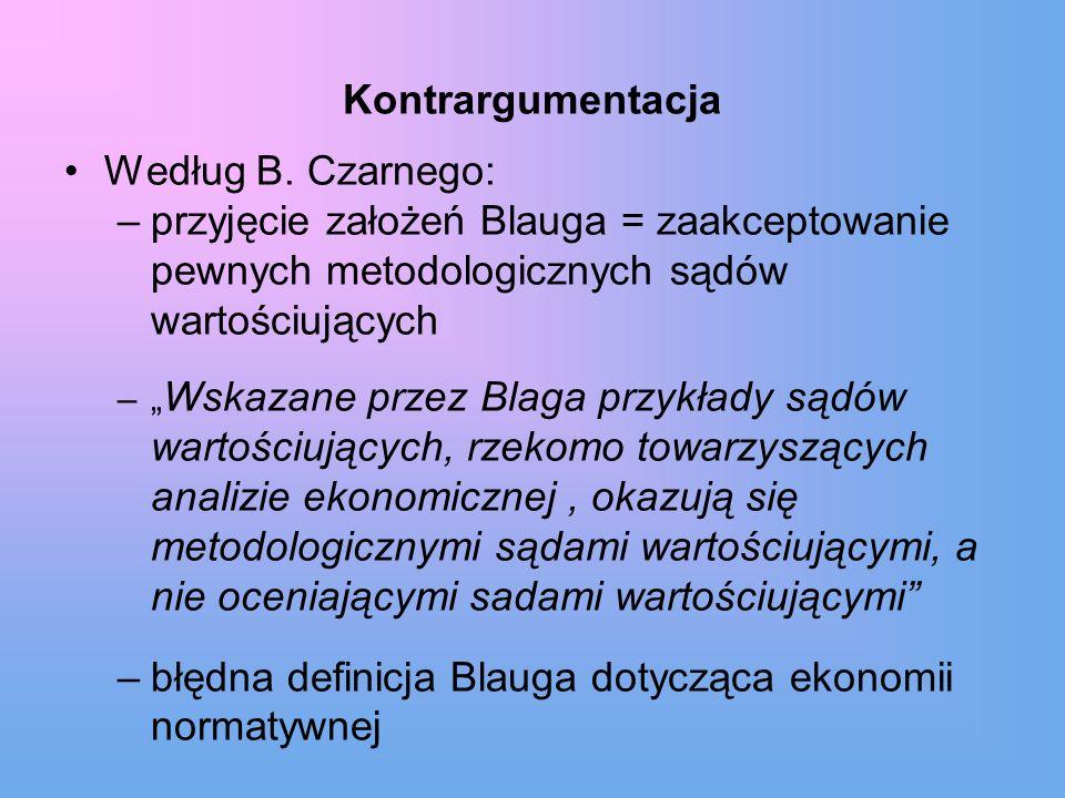 Kontrargumentacja Według B. Czarnego: –przyjęcie założeń Blauga = zaakceptowanie pewnych metodologicznych sądów wartościujących – Wskazane przez Blaga