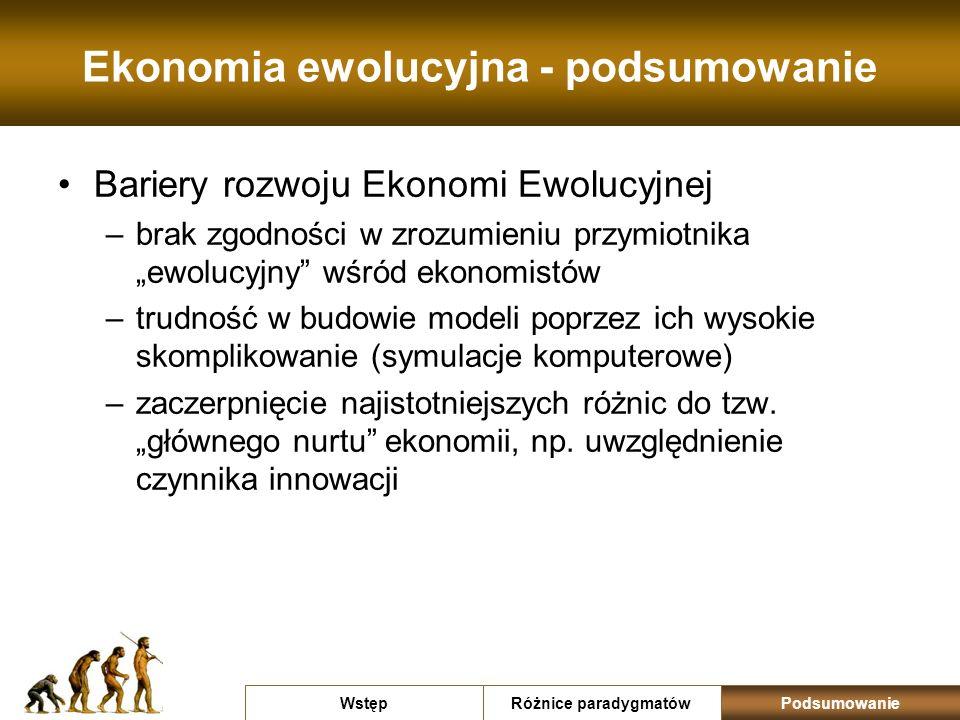 Ekonomia ewolucyjna - podsumowanie Bariery rozwoju Ekonomi Ewolucyjnej –brak zgodności w zrozumieniu przymiotnika ewolucyjny wśród ekonomistów –trudno