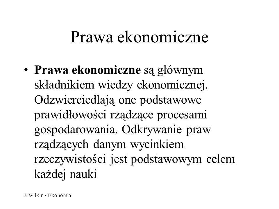 J. Wilkin - Ekonomia Prawa ekonomiczne Prawa ekonomiczne są głównym składnikiem wiedzy ekonomicznej. Odzwierciedlają one podstawowe prawidłowości rząd