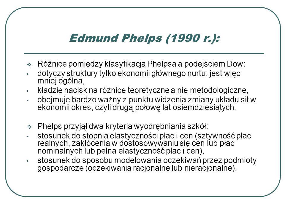 Edmund Phelps (1990 r.): Różnice pomiędzy klasyfikacją Phelpsa a podejściem Dow: dotyczy struktury tylko ekonomii głównego nurtu, jest więc mniej ogól