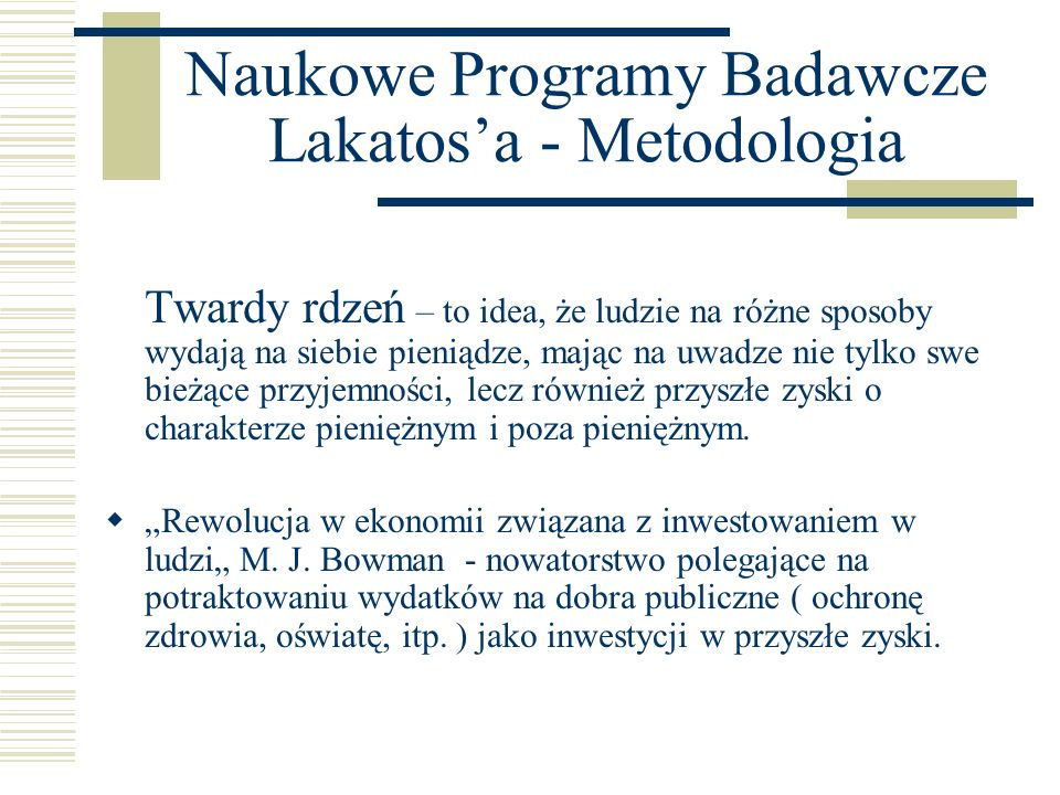 Naukowe Programy Badawcze Lakatosa - Metodologia Twardy rdzeń – to idea, że ludzie na różne sposoby wydają na siebie pieniądze, mając na uwadze nie ty