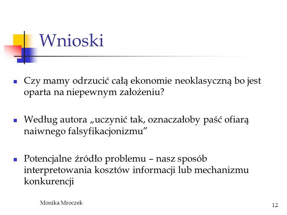 Monika Mroczek 12 Wnioski Czy mamy odrzucić całą ekonomie neoklasyczną bo jest oparta na niepewnym założeniu? Według autora uczynić tak, oznaczałoby p