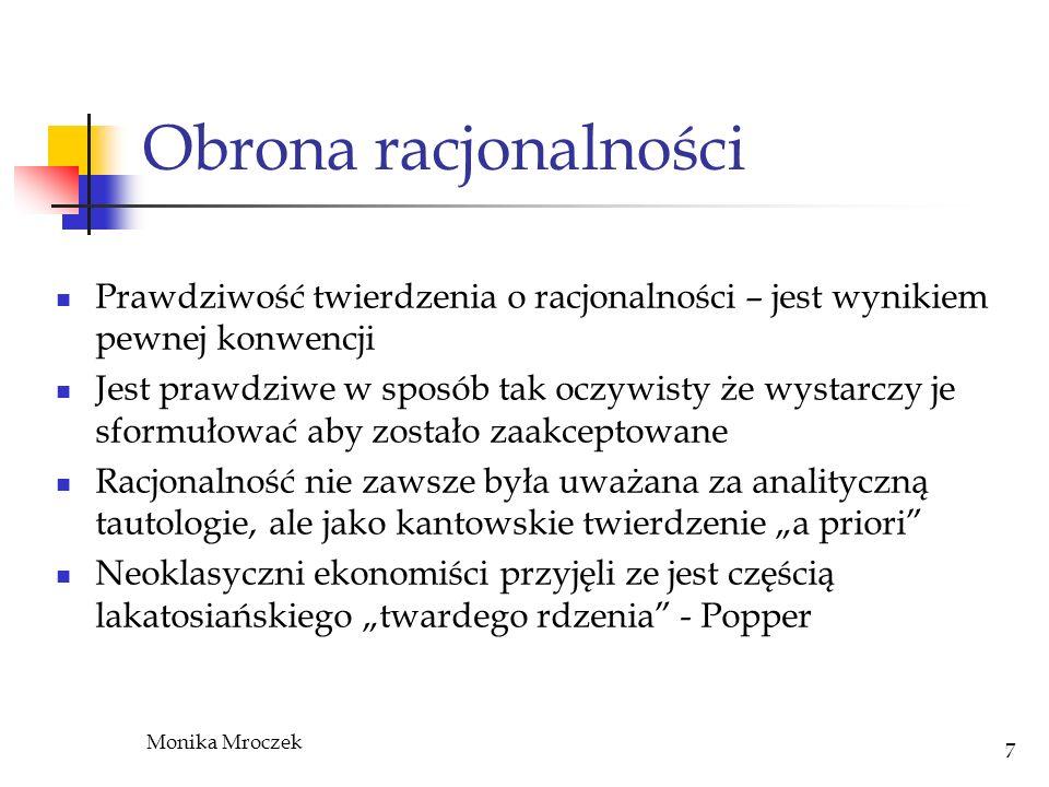 Monika Mroczek 7 Obrona racjonalności Prawdziwość twierdzenia o racjonalności – jest wynikiem pewnej konwencji Jest prawdziwe w sposób tak oczywisty ż