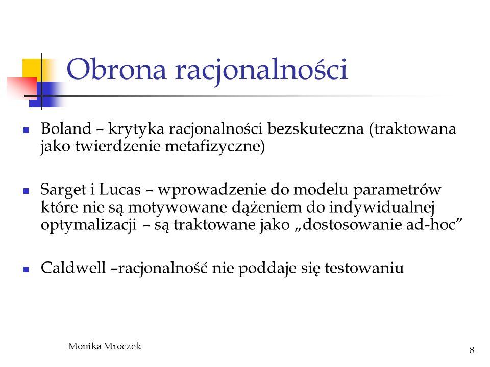 Monika Mroczek 8 Obrona racjonalności Boland – krytyka racjonalności bezskuteczna (traktowana jako twierdzenie metafizyczne) Sarget i Lucas – wprowadz