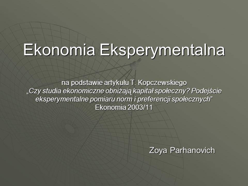 Ekonomia Eksperymentalna na podstawie artykułu T. KopczewskiegoCzy studia ekonomiczne obniżają kapitał społeczny? Podejście eksperymentalne pomiaru no