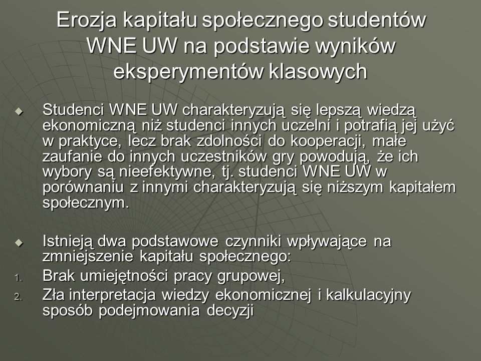 Erozja kapitału społecznego studentów WNE UW na podstawie wyników eksperymentów klasowych Studenci WNE UW charakteryzują się lepszą wiedzą ekonomiczną