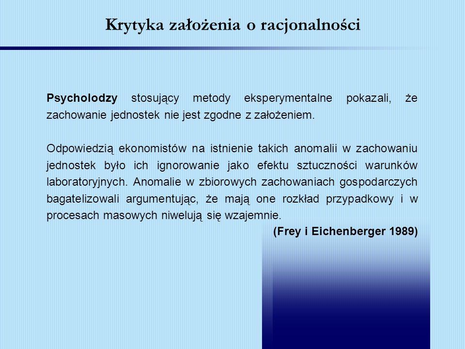 Krytyka założenia o racjonalności Psycholodzy stosujący metody eksperymentalne pokazali, że zachowanie jednostek nie jest zgodne z założeniem. Odpowie