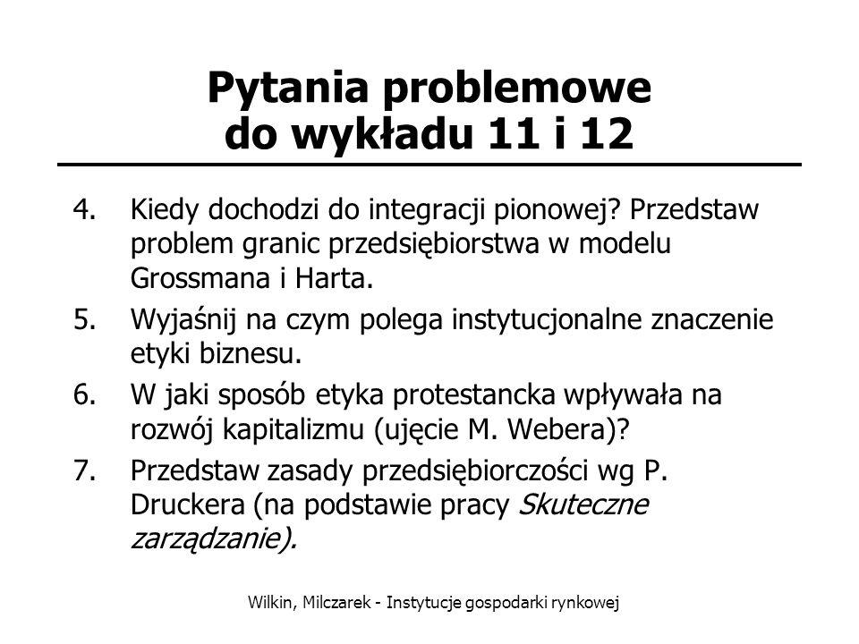 Wilkin, Milczarek - Instytucje gospodarki rynkowej Pytania problemowe do wykładu 11 i 12 4.Kiedy dochodzi do integracji pionowej? Przedstaw problem gr
