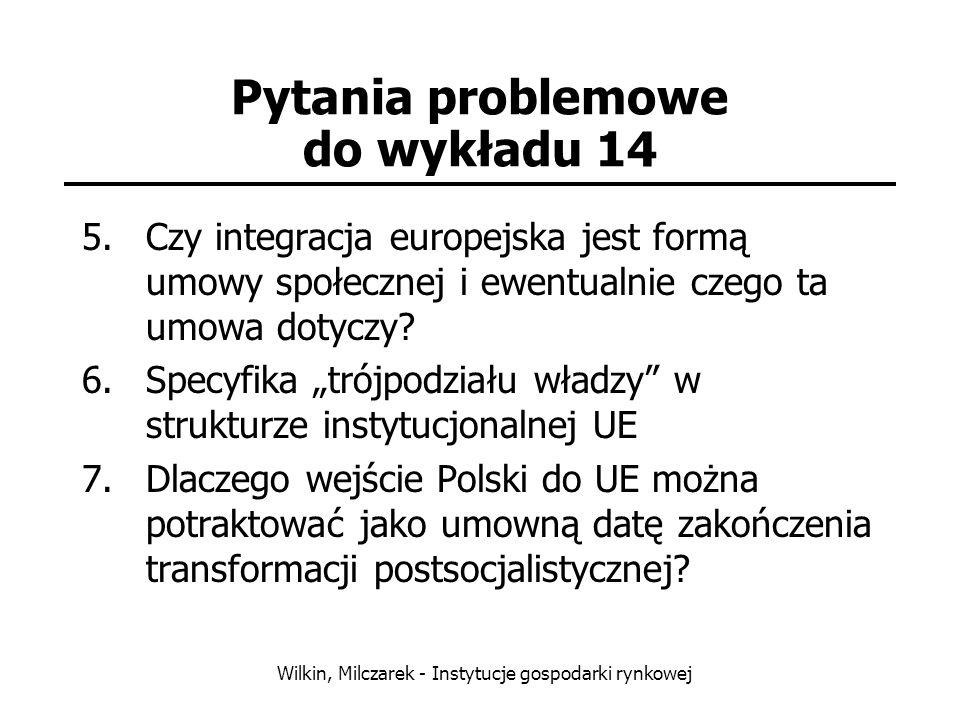 Wilkin, Milczarek - Instytucje gospodarki rynkowej Pytania problemowe do wykładu 14 5.Czy integracja europejska jest formą umowy społecznej i ewentual