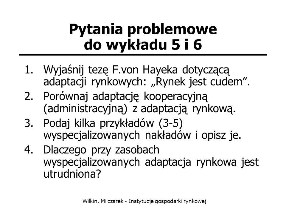 Wilkin, Milczarek - Instytucje gospodarki rynkowej Pytania problemowe do wykładu 5 i 6 1.Wyjaśnij tezę F.von Hayeka dotyczącą adaptacji rynkowych: Ryn