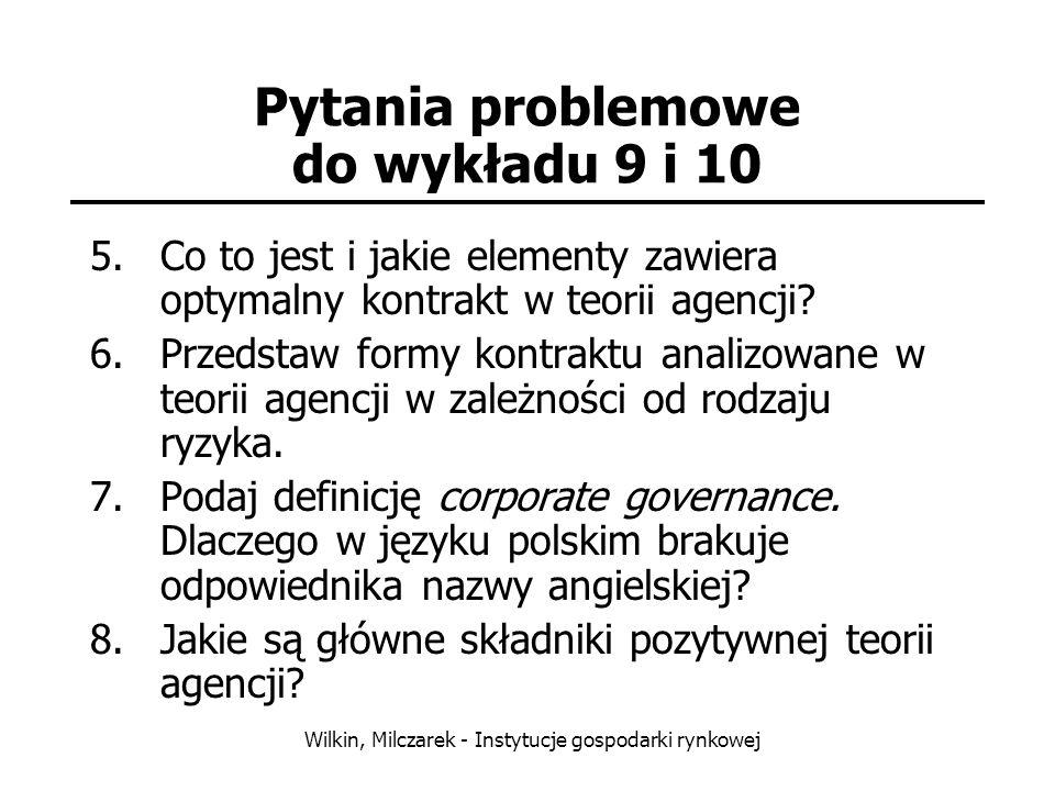 Wilkin, Milczarek - Instytucje gospodarki rynkowej Pytania problemowe do wykładu 9 i 10 5.Co to jest i jakie elementy zawiera optymalny kontrakt w teo