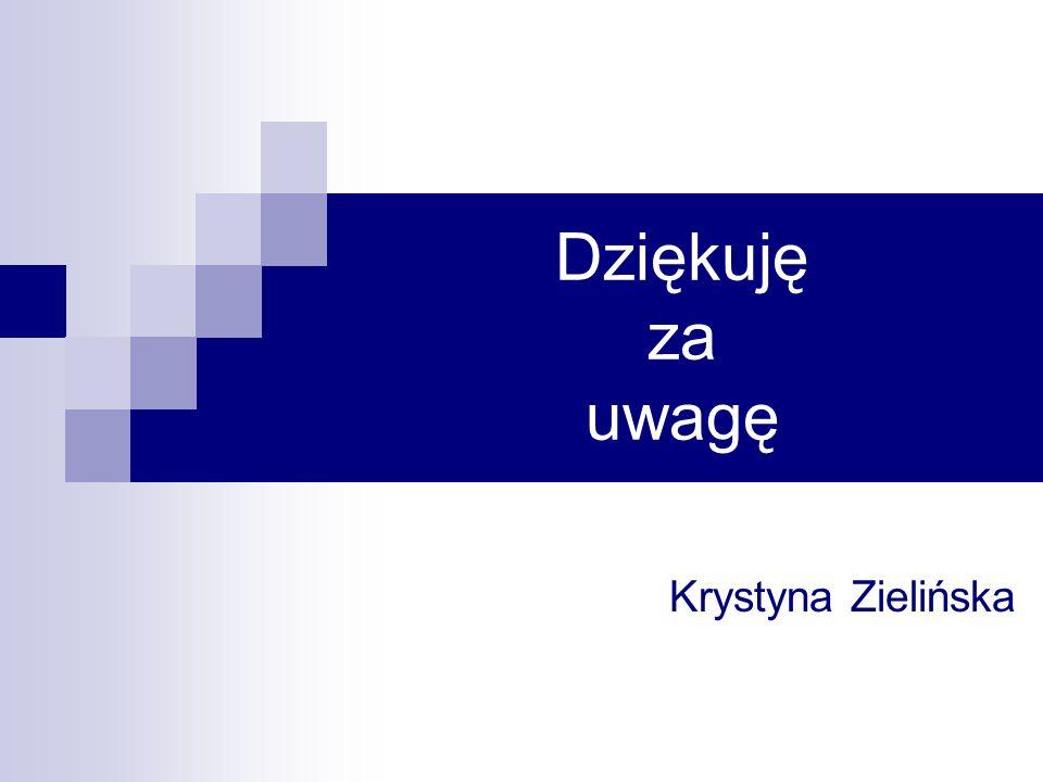 Dziękuję za uwagę Krystyna Zielińska