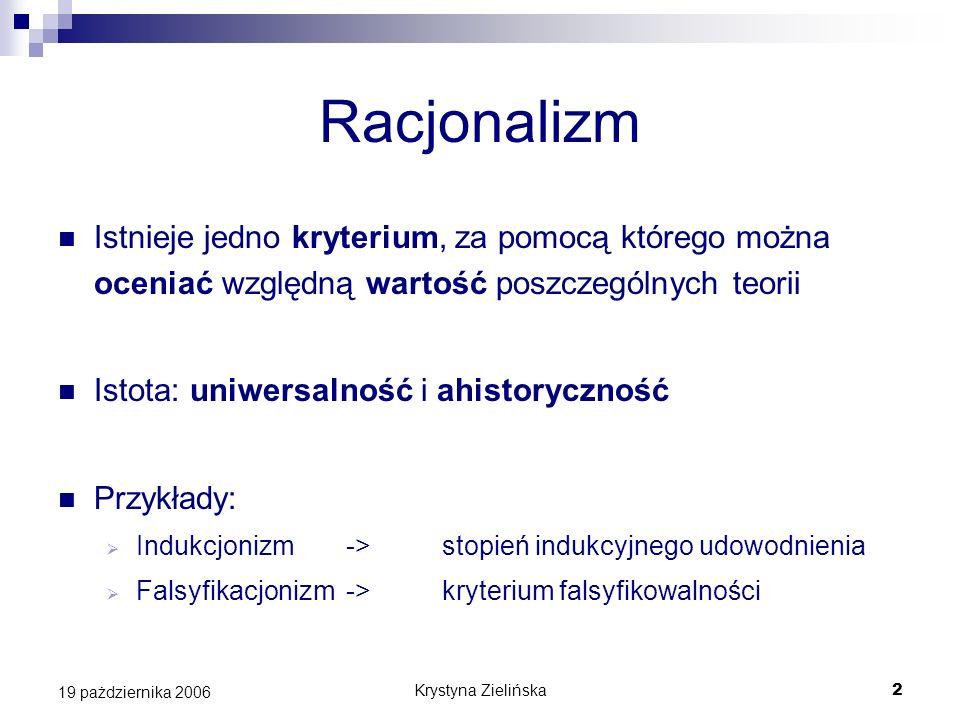2 19 pażdziernika 2006 Racjonalizm Istnieje jedno kryterium, za pomocą którego można oceniać względną wartość poszczególnych teorii Istota: uniwersaln