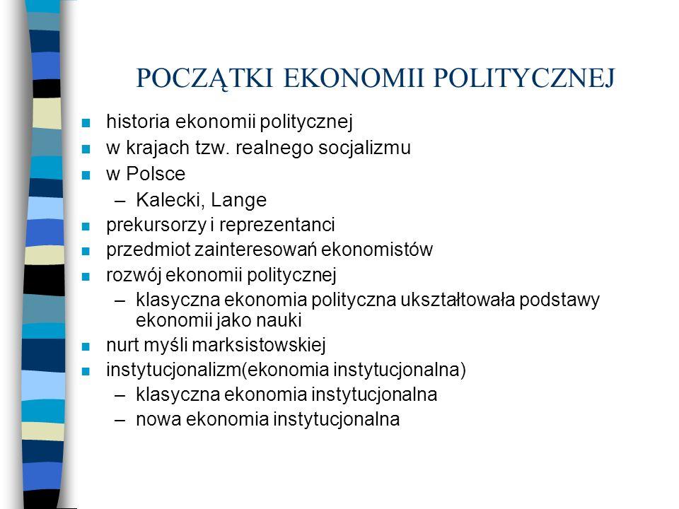 POCZĄTKI EKONOMII POLITYCZNEJ n historia ekonomii politycznej n w krajach tzw. realnego socjalizmu n w Polsce –Kalecki, Lange n prekursorzy i reprezen