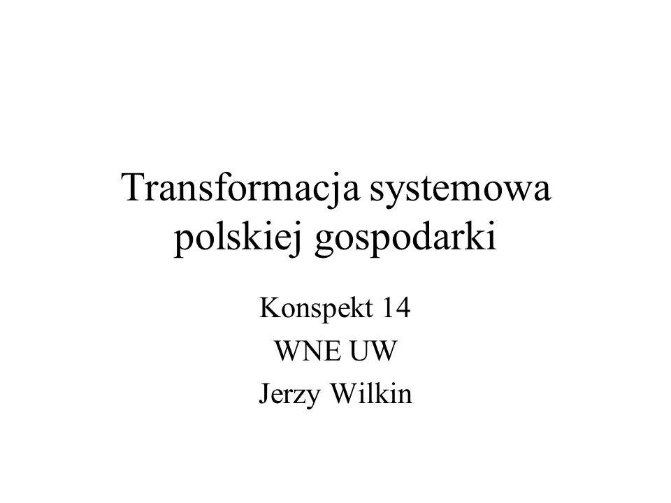 Transformacja systemowa polskiej gospodarki Konspekt 14 WNE UW Jerzy Wilkin