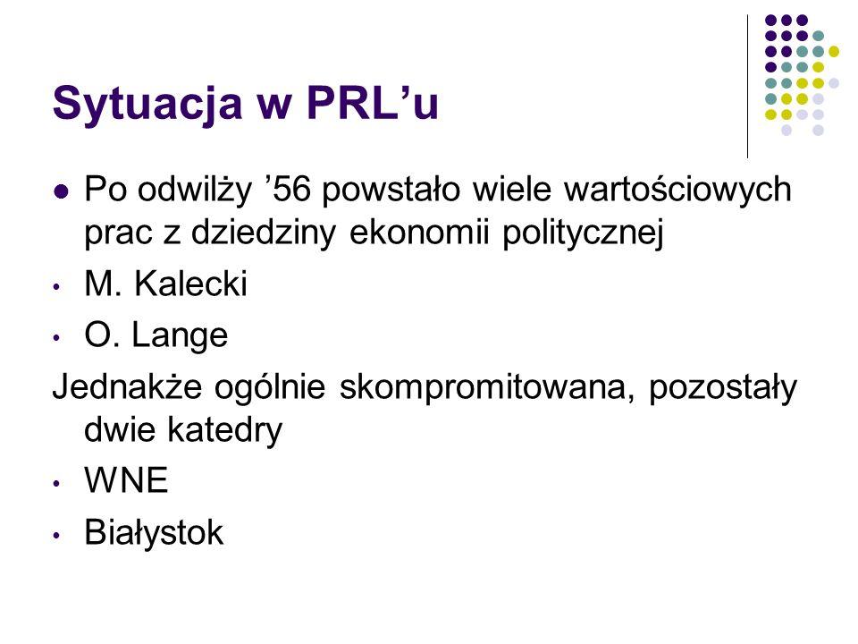 Sytuacja w PRLu Po odwilży 56 powstało wiele wartościowych prac z dziedziny ekonomii politycznej M. Kalecki O. Lange Jednakże ogólnie skompromitowana,