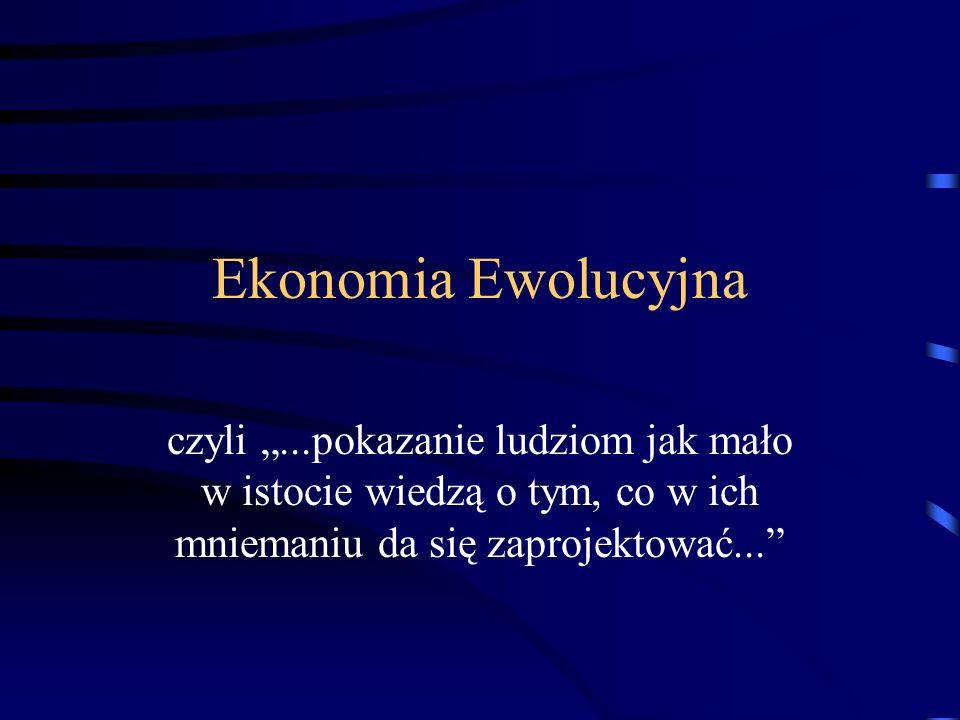 Ekonomia Ewolucyjna czyli...pokazanie ludziom jak mało w istocie wiedzą o tym, co w ich mniemaniu da się zaprojektować...