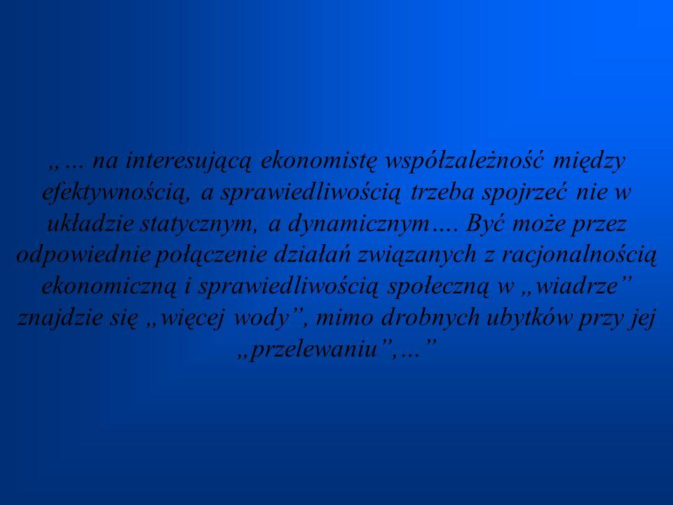 … na interesującą ekonomistę współzależność między efektywnością, a sprawiedliwością trzeba spojrzeć nie w układzie statycznym, a dynamicznym…. Być mo