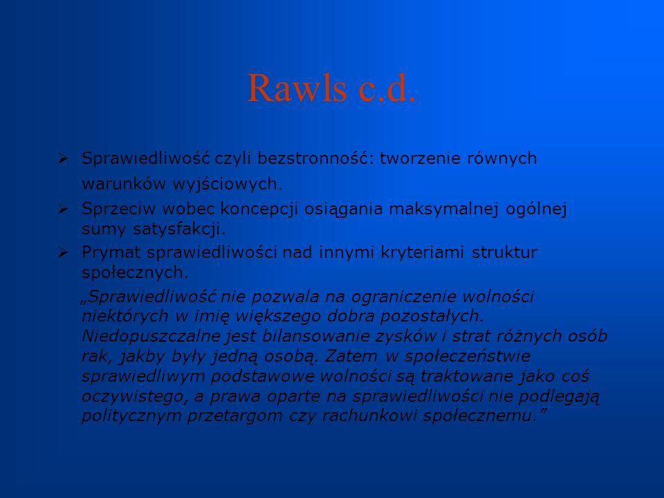 Rawls c.d. Sprawiedliwość czyli bezstronność: tworzenie równych warunków wyjściowych. Sprzeciw wobec koncepcji osiągania maksymalnej ogólnej sumy saty