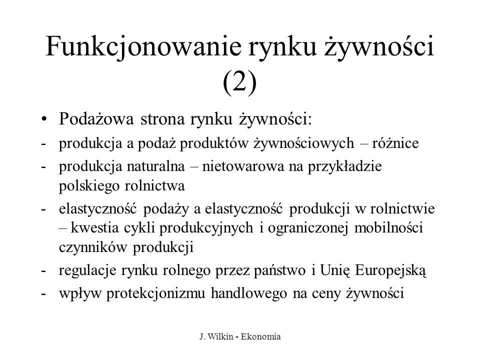 J. Wilkin - Ekonomia Funkcjonowanie rynku żywności (2) Podażowa strona rynku żywności: -produkcja a podaż produktów żywnościowych – różnice -produkcja