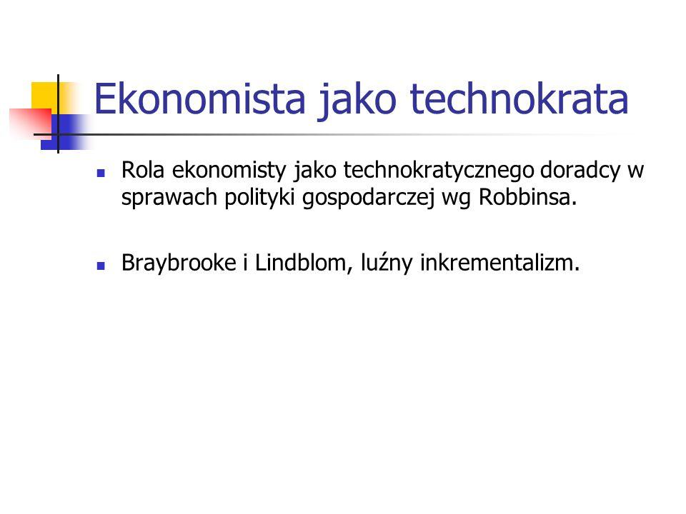 Ekonomista jako technokrata Rola ekonomisty jako technokratycznego doradcy w sprawach polityki gospodarczej wg Robbinsa.