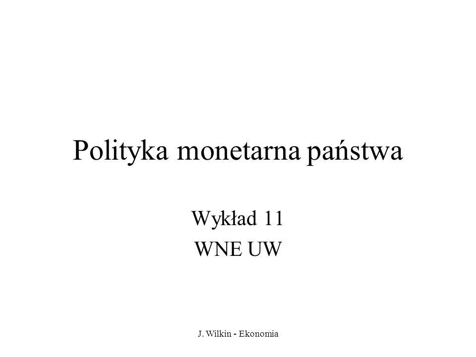 J. Wilkin - Ekonomia Polityka monetarna państwa Wykład 11 WNE UW