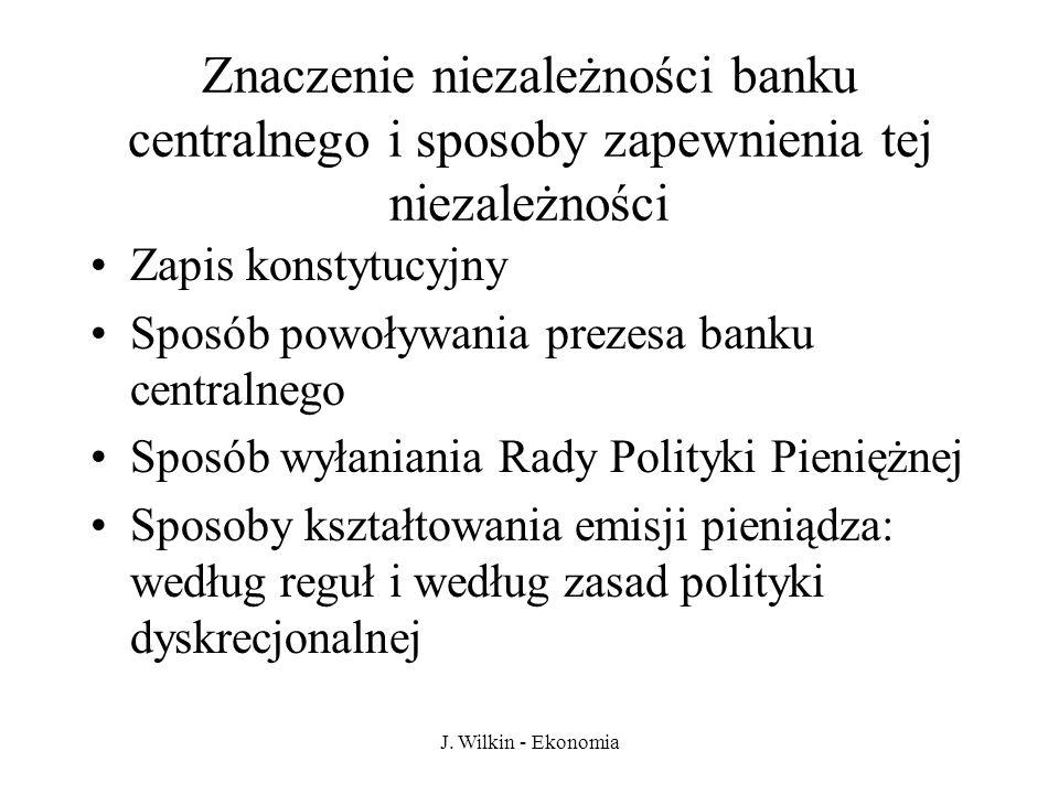 J. Wilkin - Ekonomia Znaczenie niezależności banku centralnego i sposoby zapewnienia tej niezależności Zapis konstytucyjny Sposób powoływania prezesa
