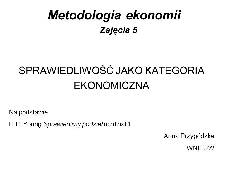 Metodologia ekonomii Zajęcia 5 SPRAWIEDLIWOŚĆ JAKO KATEGORIA EKONOMICZNA Na podstawie: H.P.